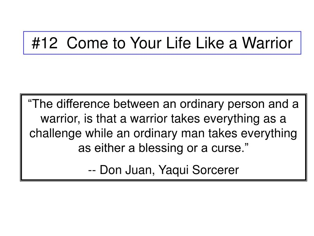 #12  Come to Your Life Like a Warrior