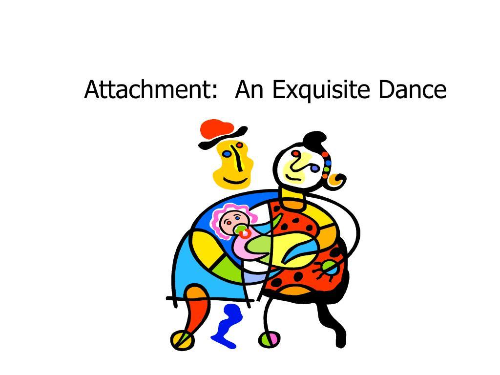 Attachment:  An Exquisite Dance