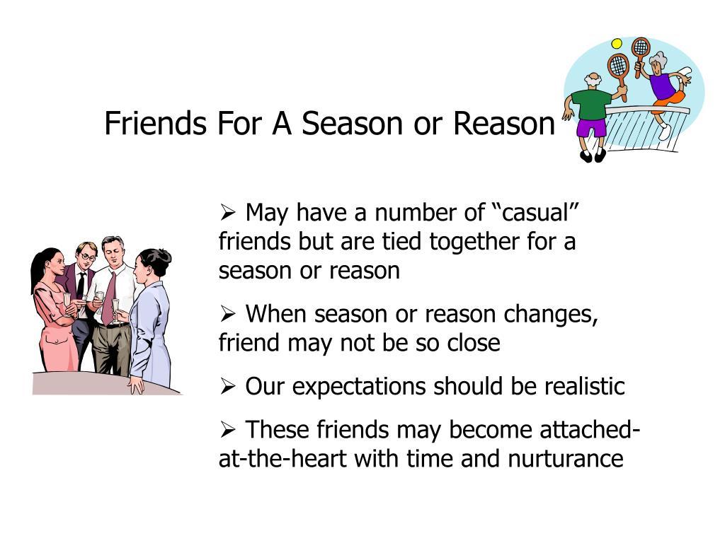 Friends For A Season or Reason