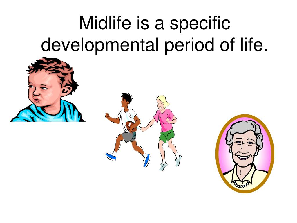 Midlife is a specific developmental period of life.