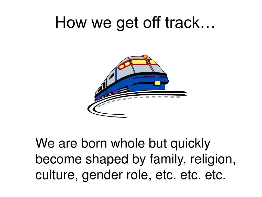 How we get off track…