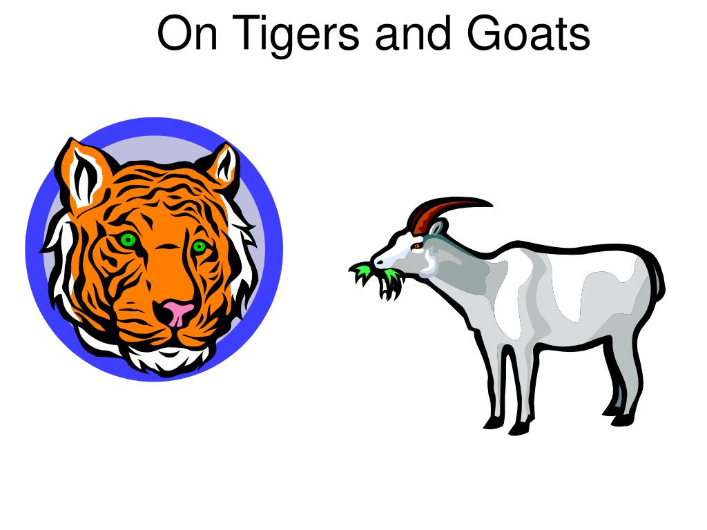 On Tigers and Goats