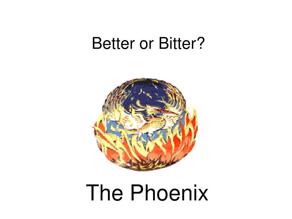 Better or Bitter?