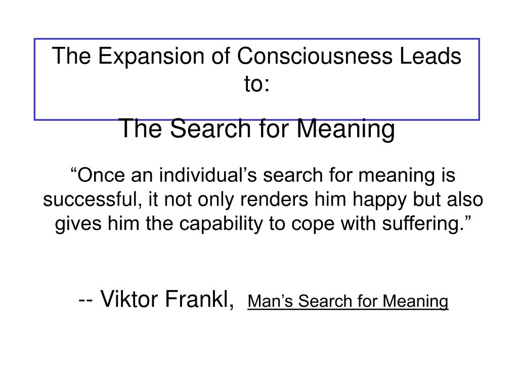 The Expansion of Consciousness Leads to: