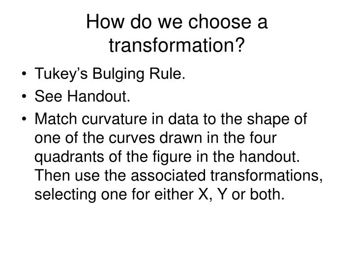How do we choose a transformation?