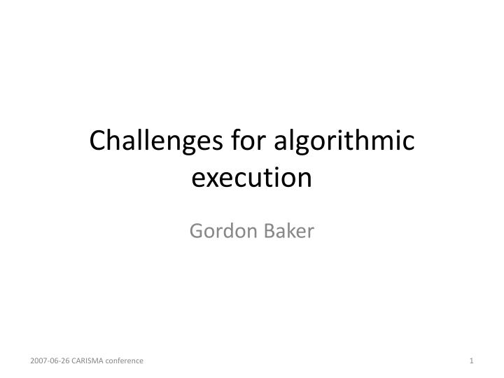 Challenges for algorithmic execution