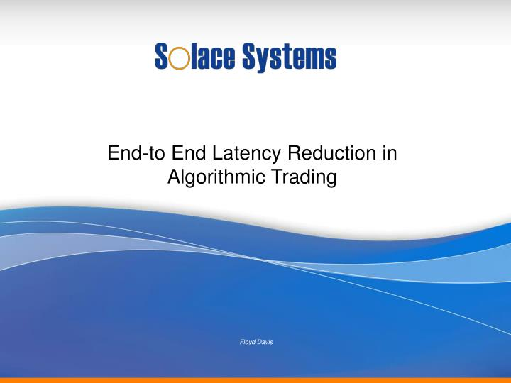End to end latency reduction in algorithmic trading