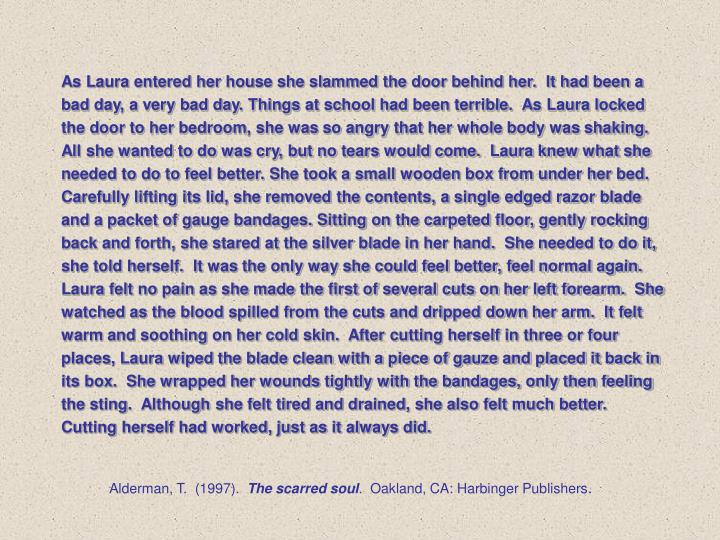 As Laura entered her house she slammed the door behind her.  It had been a bad day, a very bad day. ...