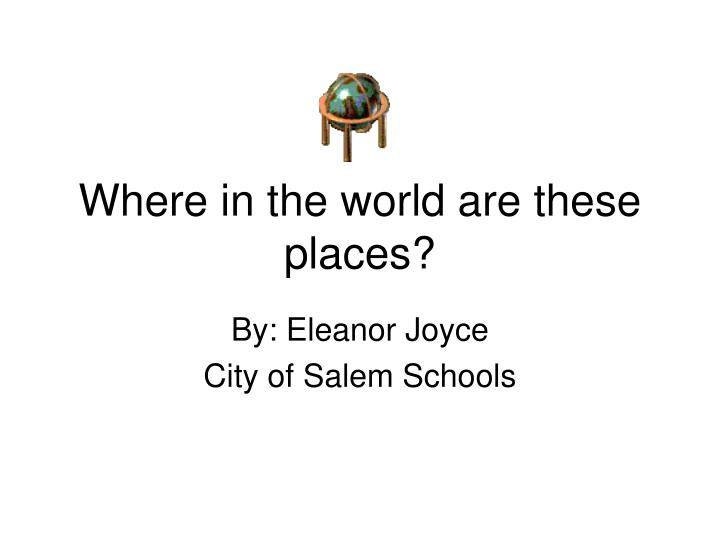 Where in the world are these places