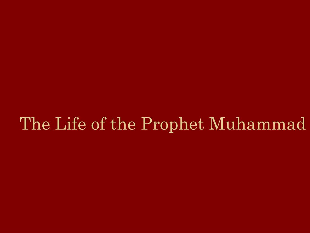 The Life of the Prophet Muhammad
