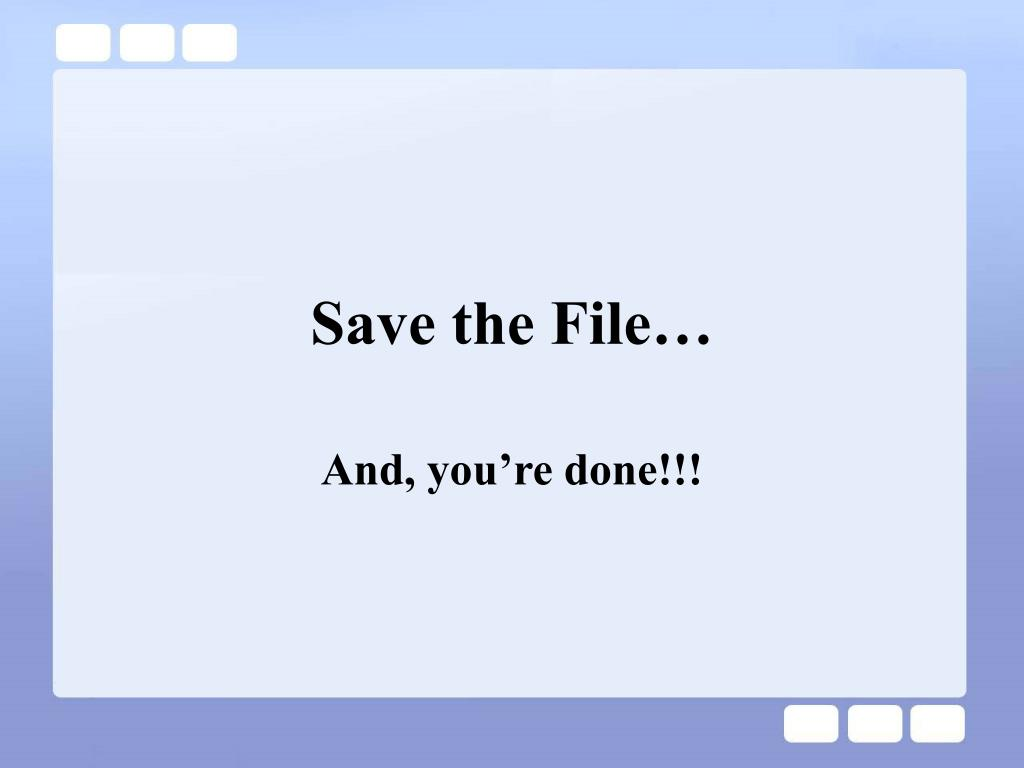 Save the File…