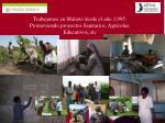 trabajamos en malawi desde el a o 1 995 promoviendo proyectos sanitarios agr colas educativos etc