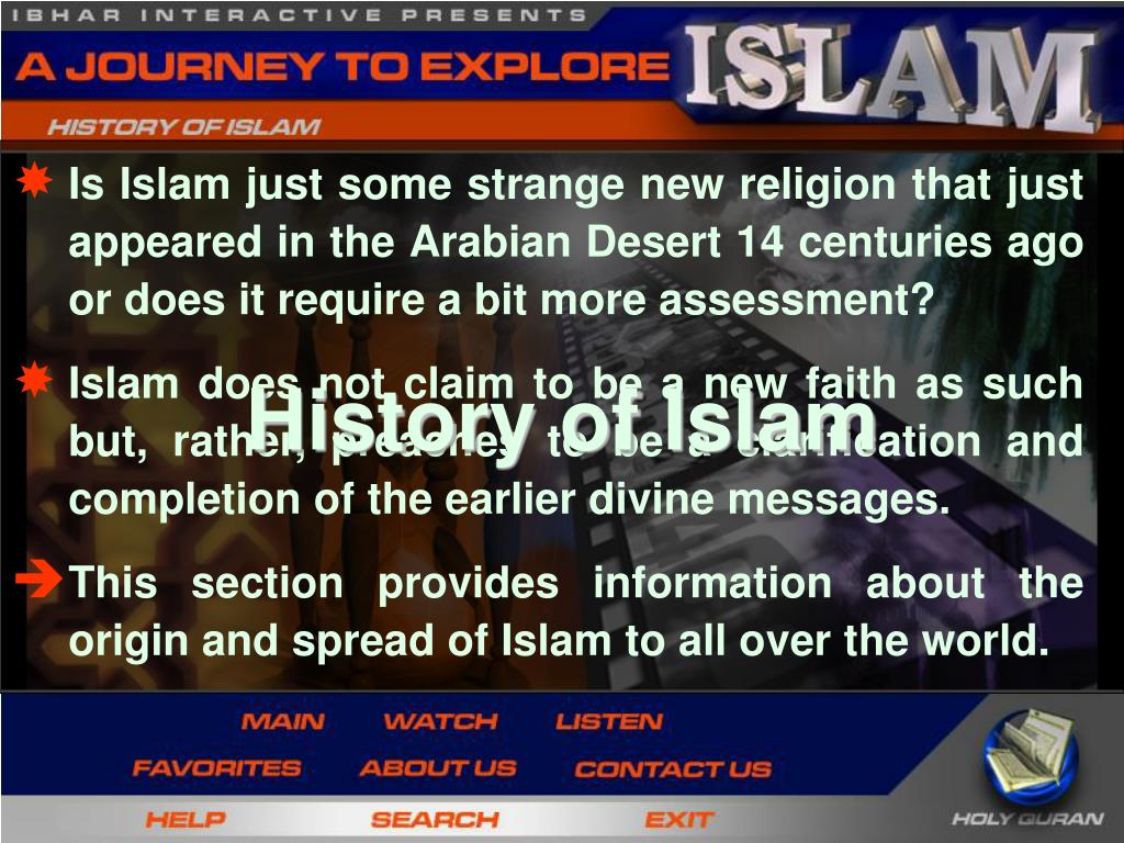 Is Islam just some strange new religion that just appeared in the Arabian Desert 14 centuries ago or does it require a bit more assessment?