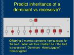 predict inheritance of a dominant vs recessive