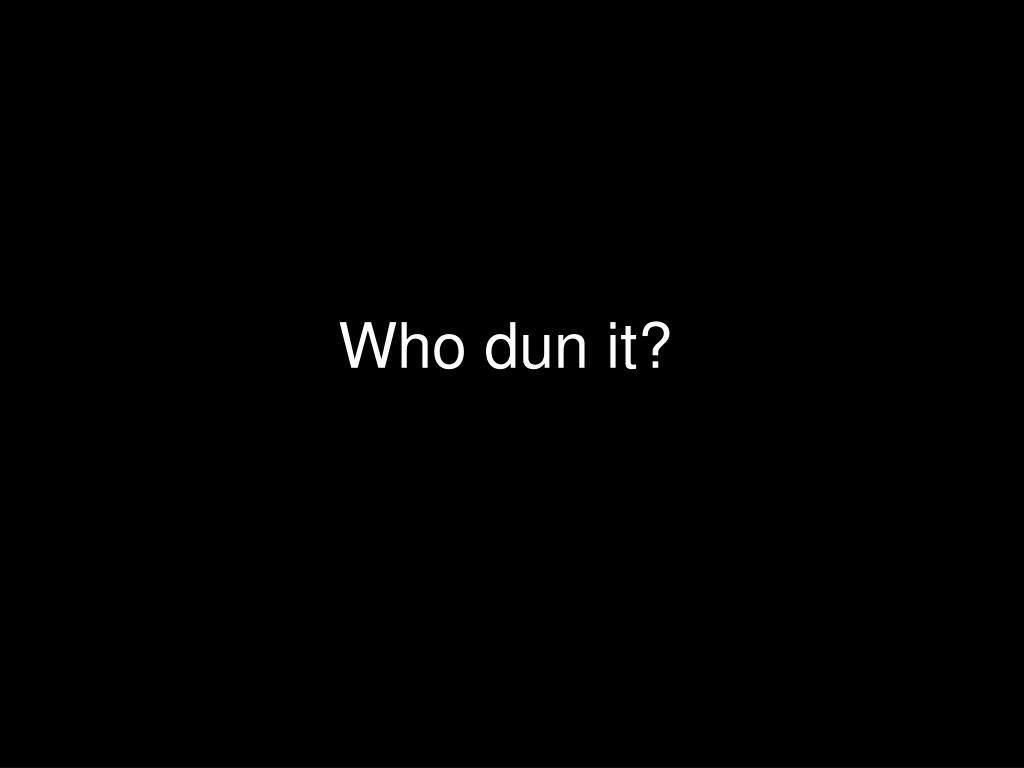 Who dun it?