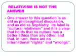 relativism is not the answer