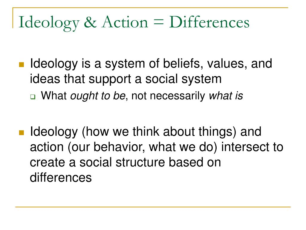 Ideology & Action = Differences
