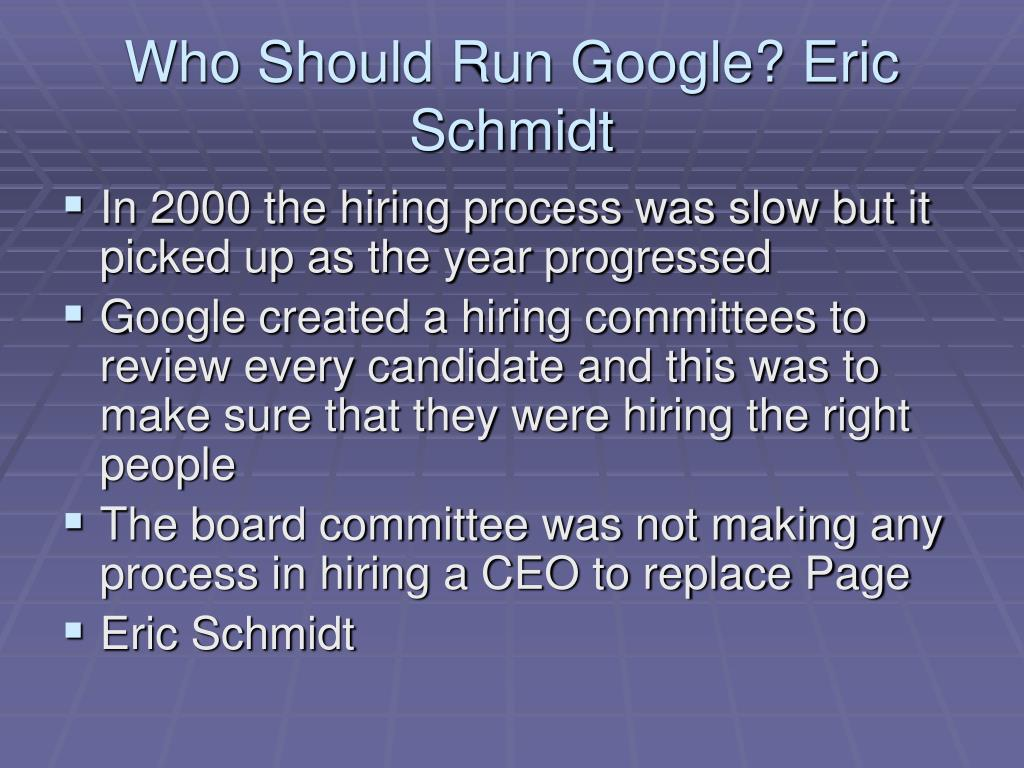 Who Should Run Google? Eric Schmidt