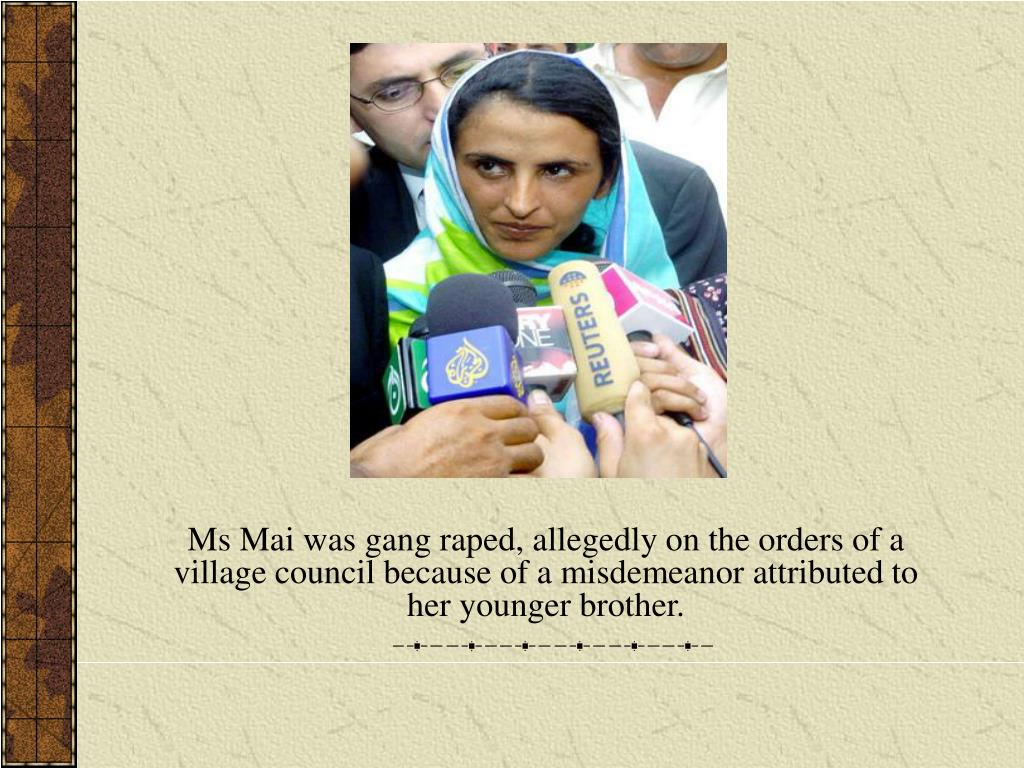 Ms Mai was gang raped, allegedly on the orders of a village council because of a misdemeanor attributed to her younger brother.