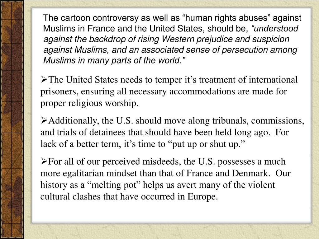 """The cartoon controversy as well as """"human rights abuses"""" against Muslims in France and the United States, should be,"""