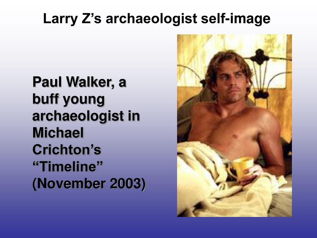 Larry Z's archaeologist self-image