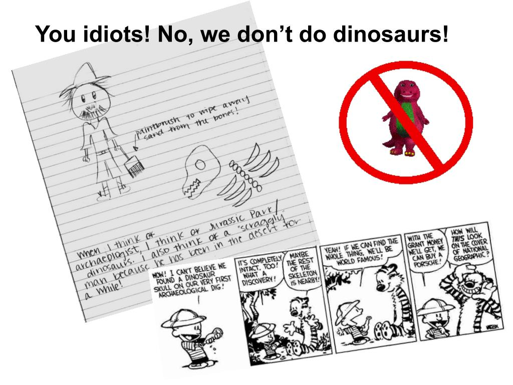 You idiots! No, we don't do dinosaurs!