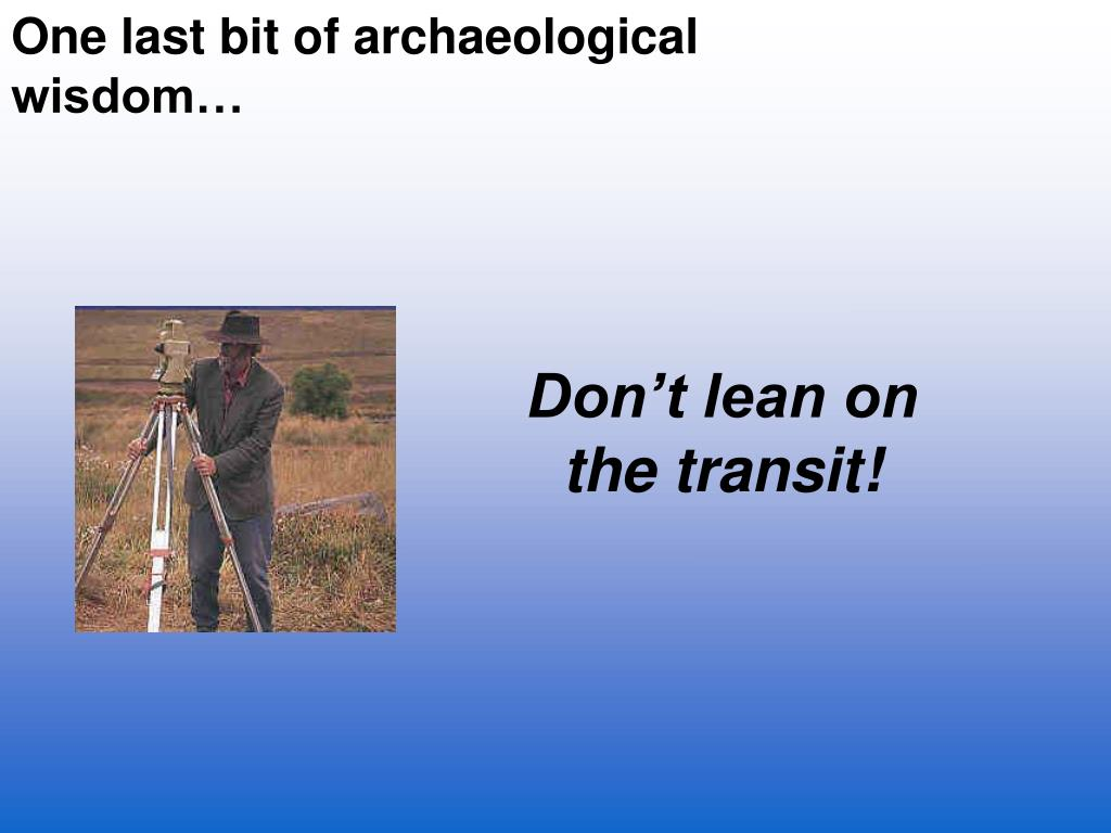 One last bit of archaeological wisdom…