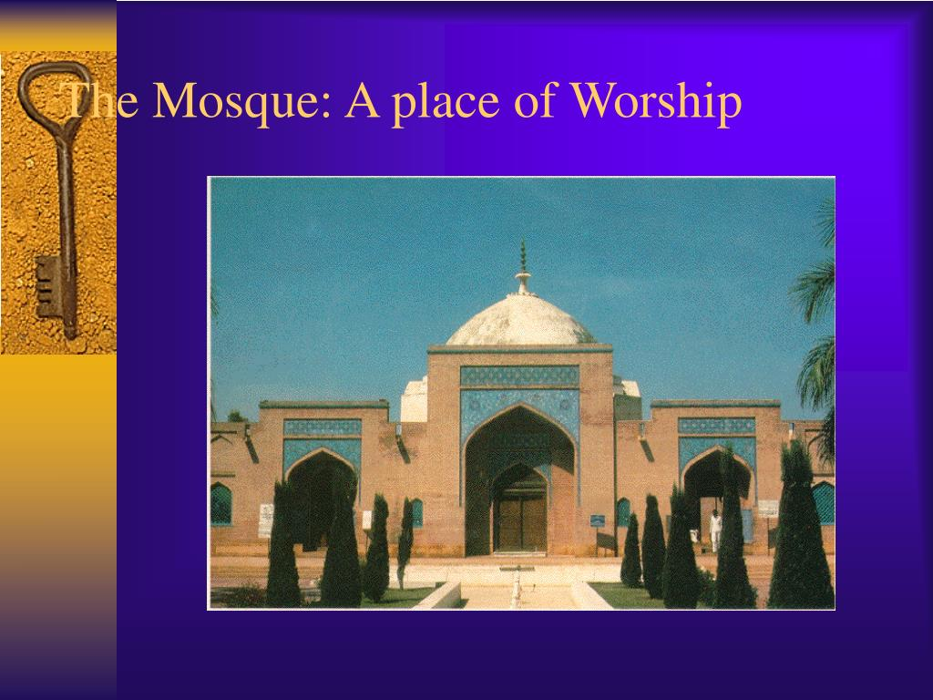 The Mosque: A place of Worship