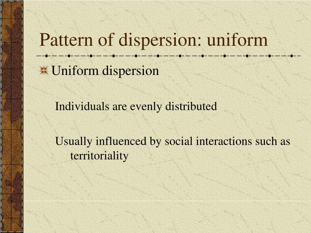 Pattern of dispersion: uniform