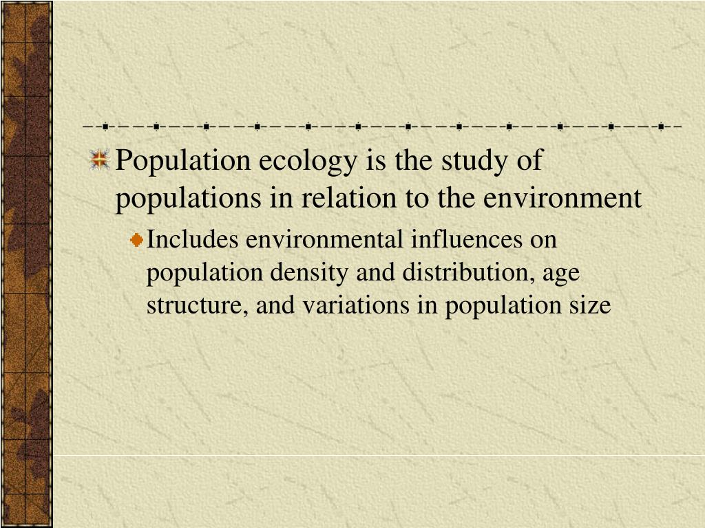 Population ecology is the study of populations in relation to the environment