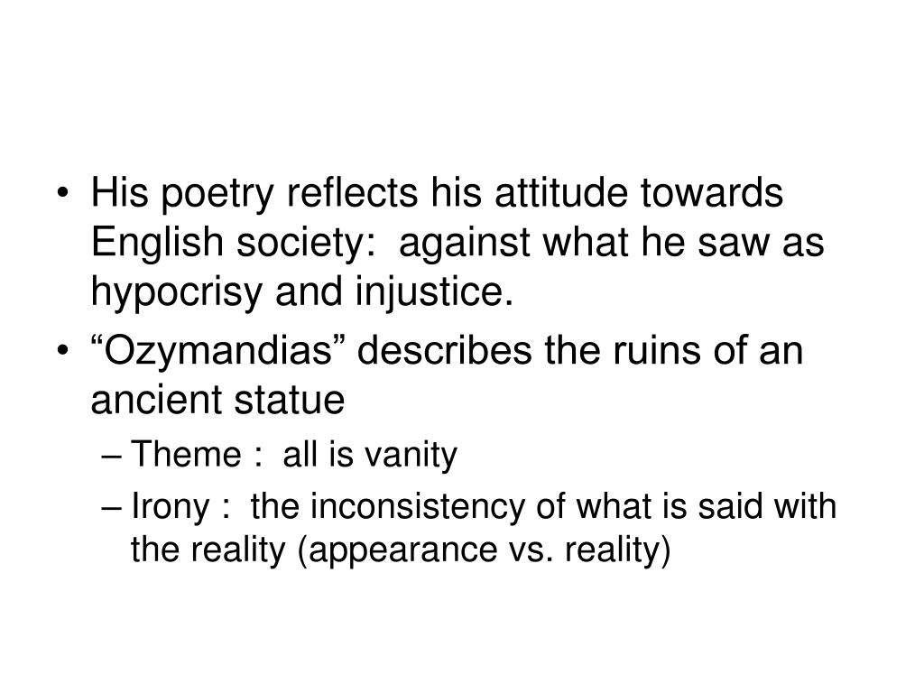 His poetry reflects his attitude towards English society:  against what he saw as hypocrisy and injustice.