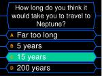 how long do you think it would take you to travel to neptune60