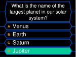 what is the name of the largest planet in our solar system24