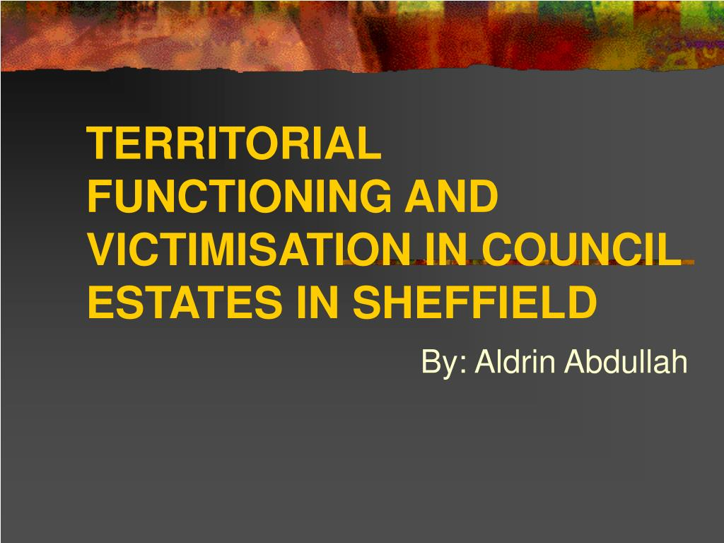 TERRITORIAL FUNCTIONING AND VICTIMISATION IN COUNCIL ESTATES IN SHEFFIELD