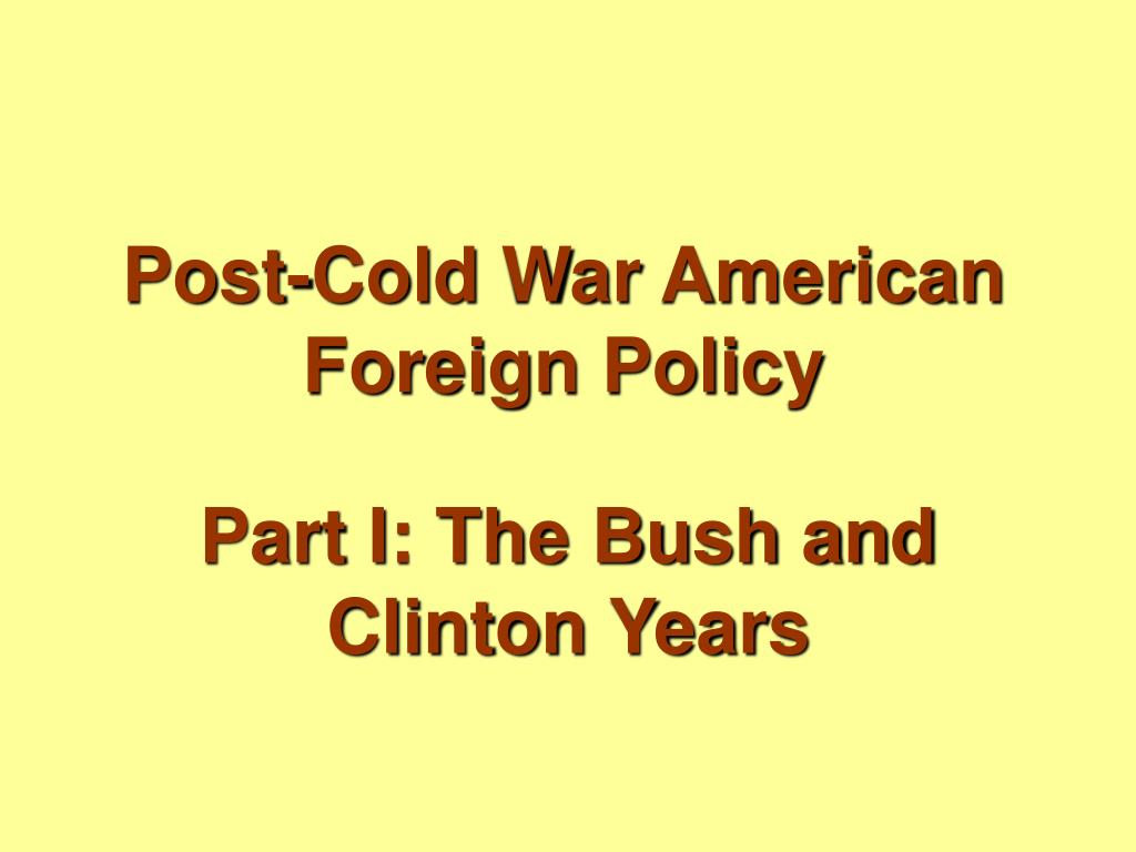 post cold war american foreign policy l.
