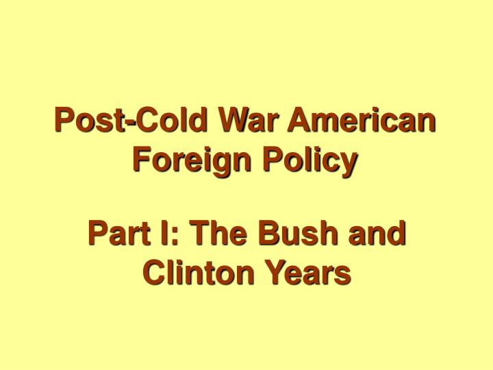 Post cold war american foreign policy