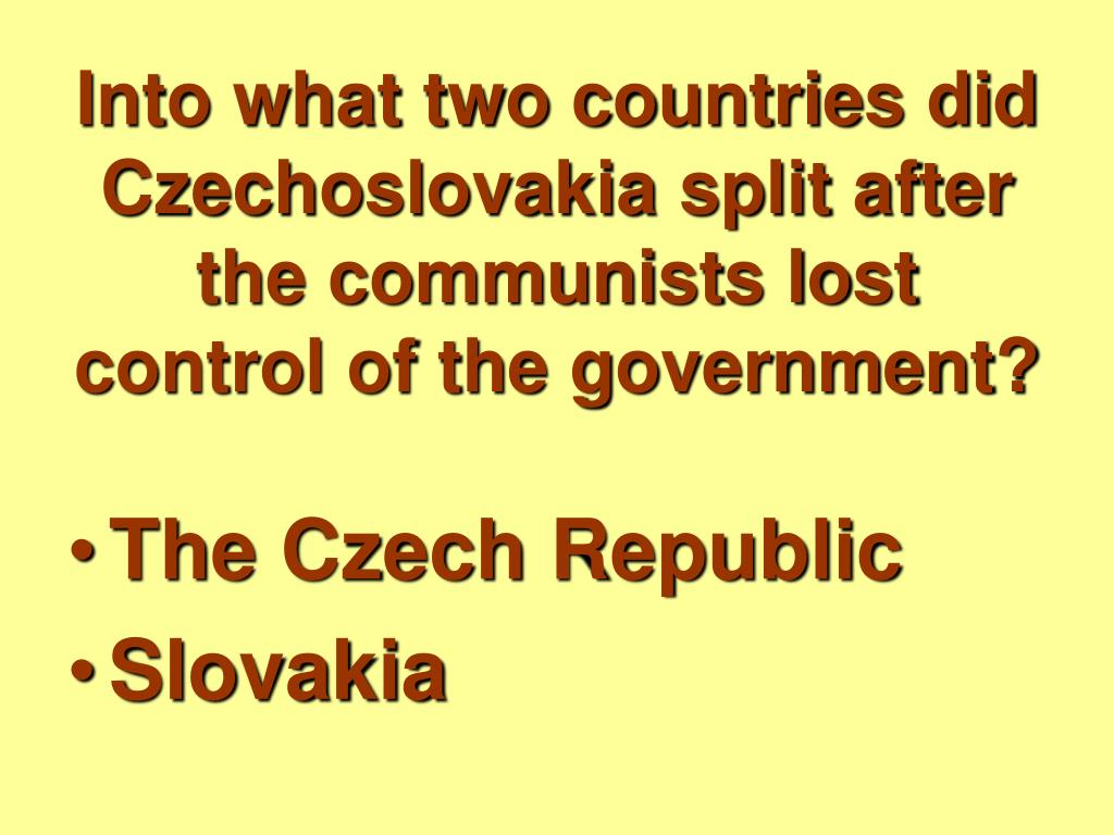 Into what two countries did Czechoslovakia split after the communists lost control of the government?