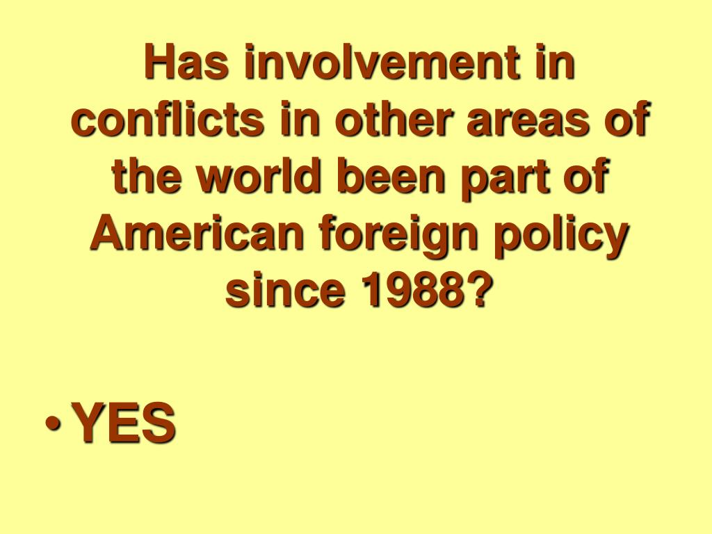 Has involvement in conflicts in other areas of the world been part of American foreign policy since 1988?