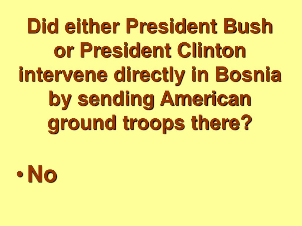 Did either President Bush or President Clinton intervene directly in Bosnia by sending American ground troops there?