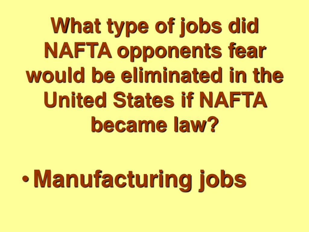 What type of jobs did NAFTA opponents fear would be eliminated in the United States if NAFTA became law?