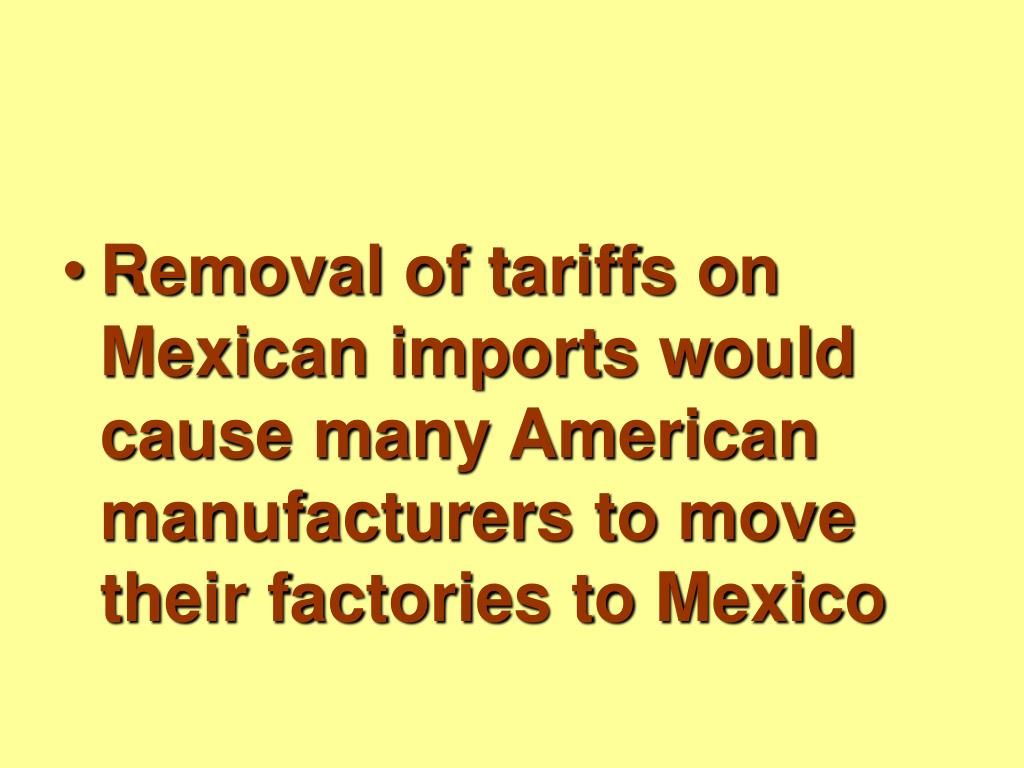 Removal of tariffs on Mexican imports would cause many American manufacturers to move their factories to Mexico