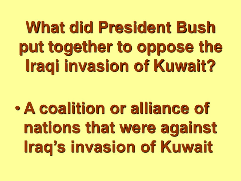 What did President Bush put together to oppose the Iraqi invasion of Kuwait?