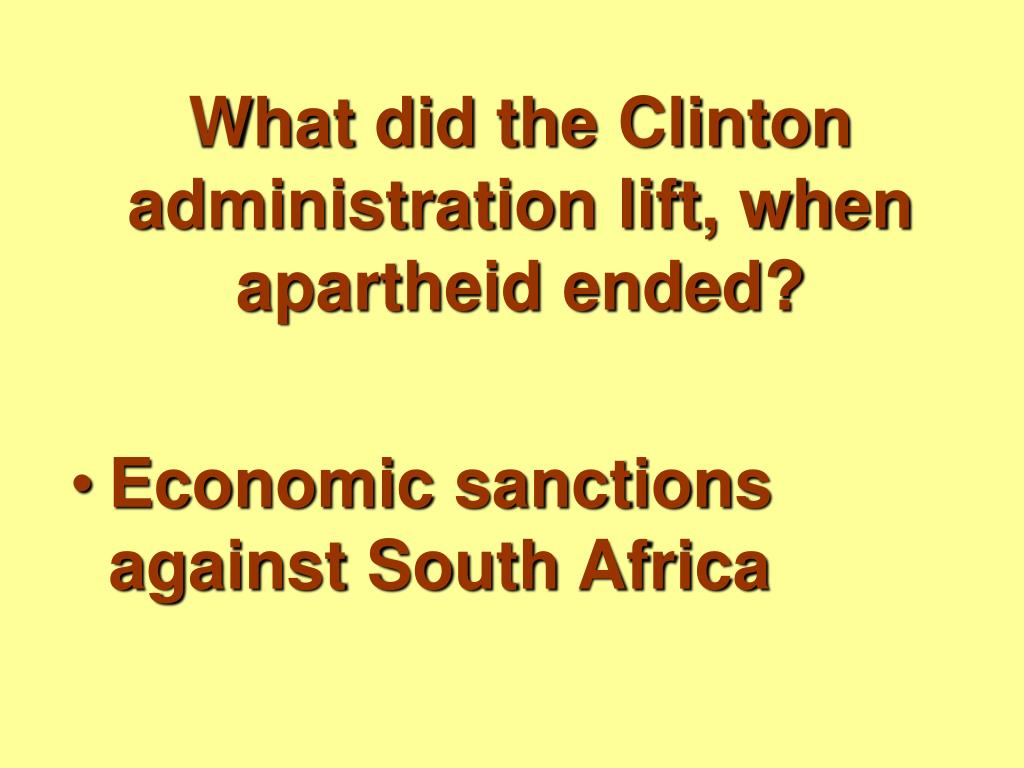What did the Clinton administration lift, when apartheid ended?