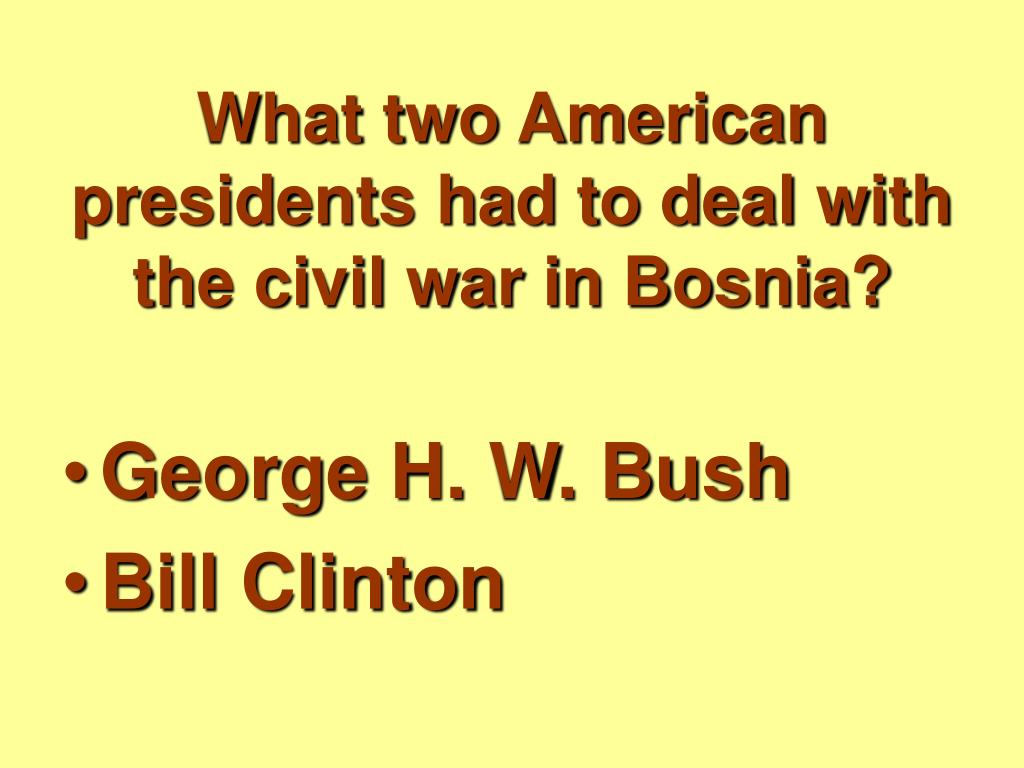 What two American presidents had to deal with the civil war in Bosnia?