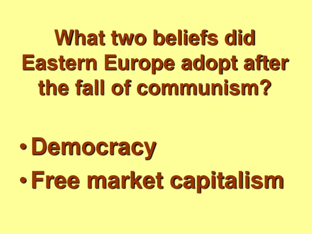 What two beliefs did Eastern Europe adopt after the fall of communism?