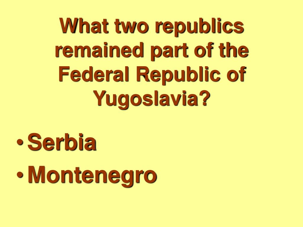 What two republics remained part of the Federal Republic of Yugoslavia?
