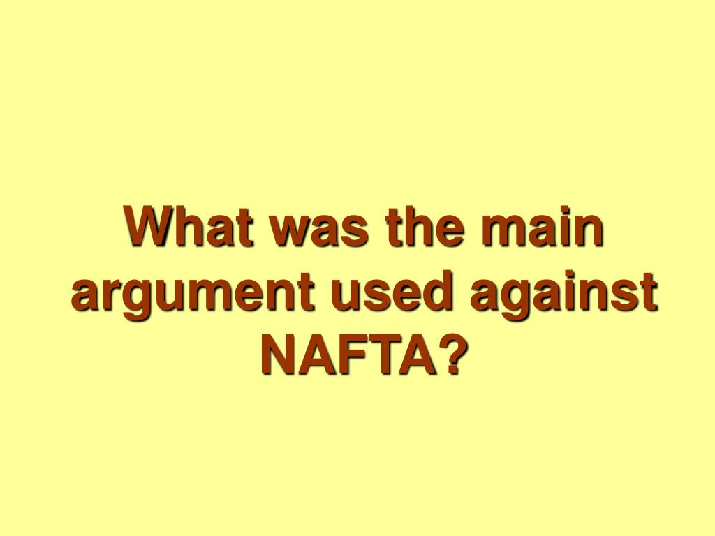 What was the main argument used against NAFTA?