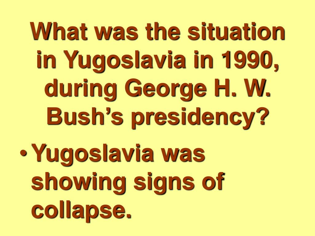 What was the situation in Yugoslavia in 1990, during George H. W. Bush's presidency?