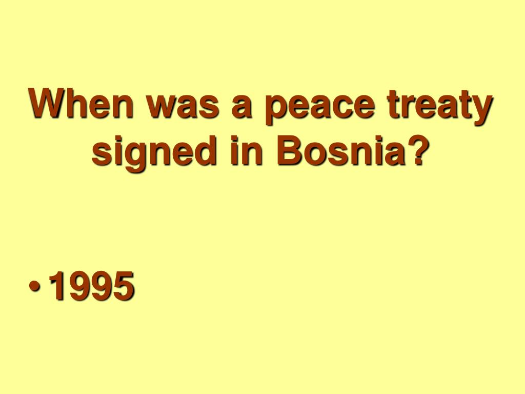 When was a peace treaty signed in Bosnia?