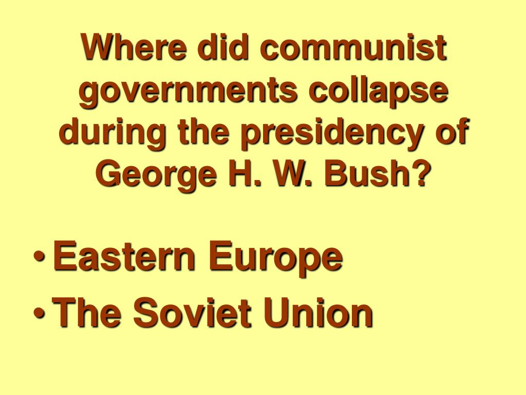 Where did communist governments collapse during the presidency of George H. W. Bush?